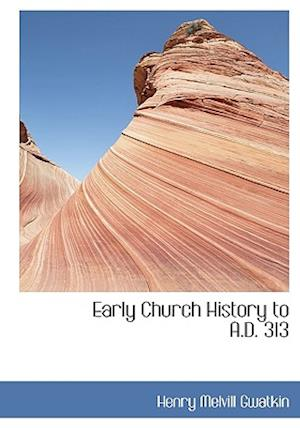 Early Church History to A.D. 313
