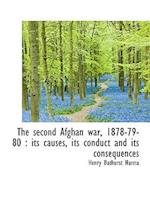 The Second Afghan War, 1878-79-80: Its Causes, Its Conduct and Its Consequences