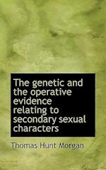 The Genetic and the Operative Evidence Relating to Secondary Sexual Characters af Thomas Hunt Morgan