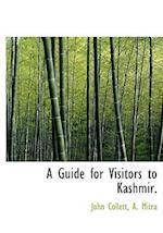 A Guide for Visitors to Kashmir. af John Collett, A. Mitra