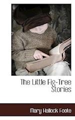 The Little Fig-Tree Stories af Mary Hallock Foote
