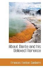About Dante and His Beloved Florence af Frances Fenton Sanborn