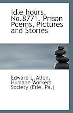 Idle Hours. No.8771. Prison Poems, Pictures and Stories af Edward L. Allen