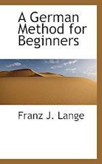 A German Method for Beginners af Franz J. Lange