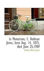 In Memoriam; C. Rodman Jones, Born Aug. 14, 1875, Died June 25,1909 af Charles Henry Jones