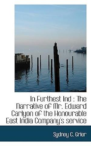 In Furthest Ind : The Narrative of Mr. Edward Carlyon of the Honourable East India Company's service