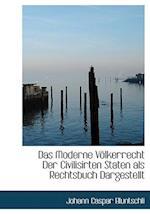 Das Moderne Volkerrecht Der Civilisirten Staten ALS Rechtsbuch Dargestellt af Johann Caspar Bluntschli
