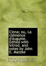 Cinna; Ou, La CL Mence D'Auguste. Edited with Introd. and Notes by John E. Matzke af John Ernst Matzke, Pierre Corneille