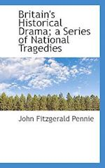 Britain's Historical Drama; a Series of National Tragedies af John Fitzgerald Pennie