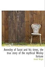Annesley of Surat and His Times, the True Story of the Mythical Wesley Fortune af Arnold Wright