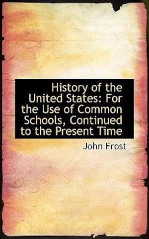History of the United States: For the Use of Common Schools, Continued to the Present Time