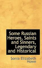 Some Russian Heroes, Saints and Sinners, Legendary and Historical af Sonia Elizabeth Howe
