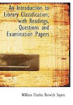 An Introduction to Library Classification; With Readings, Questions and Examination Papers af William Charles Berwick Sayers