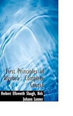 First Principles of Algebra af Nels Johann Lennes, Herbert Ellsworth Slaught