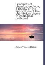 Principles of Chemical Geology; A Review of the Application of the Equilibrium Theory to Geological af James Vincent Elsden