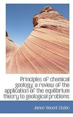 Principles of Chemical Geology; A Review of the Application of the Equilibrium Theory to Geological