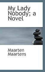 My Lady Nobody; A Novel af Maarten Maartens
