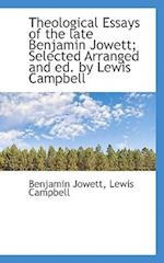 Theological Essays of the Late Benjamin Jowett; Selected Arranged and Ed. by Lewis Campbell af Lewis Campbell, Benjamin Jowett