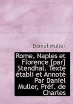 Rome, Naples Et Florence [Par] Stendhal. Texte Tabli Et Annot Par Daniel Muller, PR F. de Charles af Daniel Muller