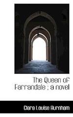The Queen of Farrandale; A Novel