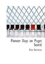 Pioneer Days on Puget Sound af Alice Harriman