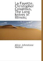 La Fayette, Christopher Columbus, the Long Knives in Illinois; af Alice Johnstone Walker