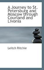 A Journey to St. Petersburg and Moscow Through Courland and Livonia