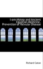 I-Em-Hotep and Ancient Egyptian Medicine. Prevention of Valvular Disease af Richard Caton