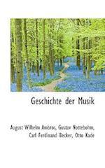 Geschichte Der Musik af Carl Ferdinand Becker, Otto Kade, Gustav Nottebohm