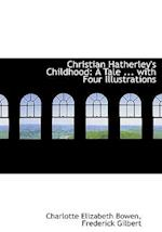 Christian Hatherley's Childhood af Frederick Gilbert, Charlotte Elizabeth Bowen