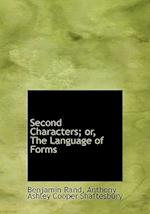 Second Characters; Or, the Language of Forms af Benjamin Rand, Anthony Ashley Cooper Shaftesbury