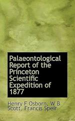 Palaeontological Report of the Princeton Scientific Expedition of 1877 af Henry F. Osborn, W. B. Scott, Francis Speir