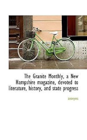 The Granite Monthly, a New Hampshire magazine, devoted to literature, history, and state progress
