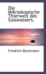 Die Mikroskopische Thierwelt Des Susswassers. af Friedrich Blochmann