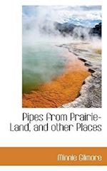 Pipes from Prairie-Land, and Other Places af Minnie Gilmore