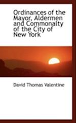 Ordinances of the Mayor, Aldermen and Commonalty of the City of New York af David Thomas Valentine