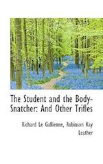 The Student and the Body-Snatcher: And Other Trifles