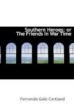 Southern Heroes; Or the Friends in War Time af Fernando Gale Cartland