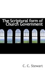 The Scriptural Form of Church Government af C. C. Stewart
