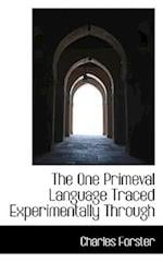 The One Primeval Language Traced Experimentally Through af Charles Forster