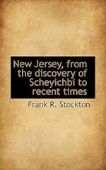 New Jersey, from the Discovery of Scheyichbi to Recent Times
