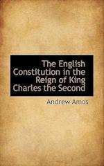 The English Constitution in the Reign of King Charles the Second af Andrew Amos