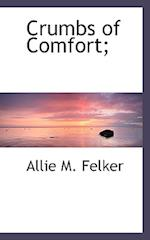 Crumbs of Comfort; af Allie M. Felker