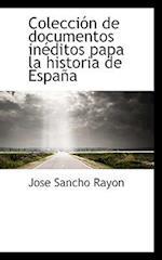 Colecci N de Documentos in Ditos Papa La Historia de Espa a af Jose Sancho Rayon