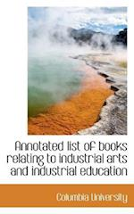 Annotated List of Books Relating to Industrial Arts and Industrial Education