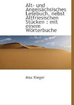 Alt- Und Angels Chsisches Lesebuch, Nebst Altfriesischen St Cken af Max Rieger