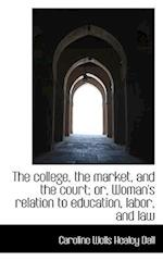 The college, the market, and the court; or, Woman's relation to education, labor, and law
