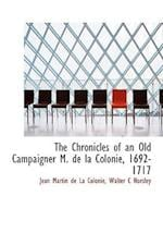 The Chronicles of an Old Campaigner M. de la Colonie, 1692-1717 af Jean Martin De La Colonie, Walter C Horsley