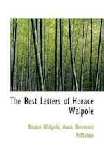 The Best Letters of Horace Walpole af Anna Benneson Mcmahan, Horace Walpole