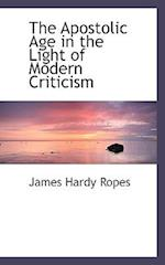 The Apostolic Age in the Light of Modern Criticism af James Hardy Ropes
